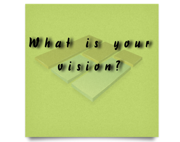 what_is_your_vision