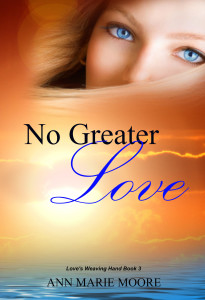 No Greater Love Book 3 LWH series by Ann Marie Moore